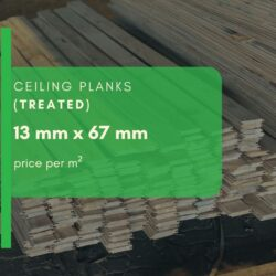 13MM X 67MM CEILING PLANKS (TREATED)