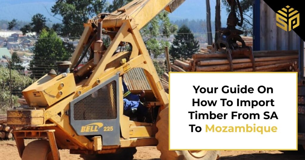 Timber importing – Your guide on how to import timber from South Africa to Mozambique